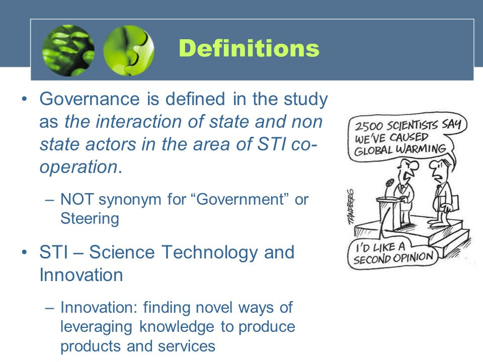 Definitions Governance is defined in the study as the interaction of state and non state actors in the area of STI co- operation.