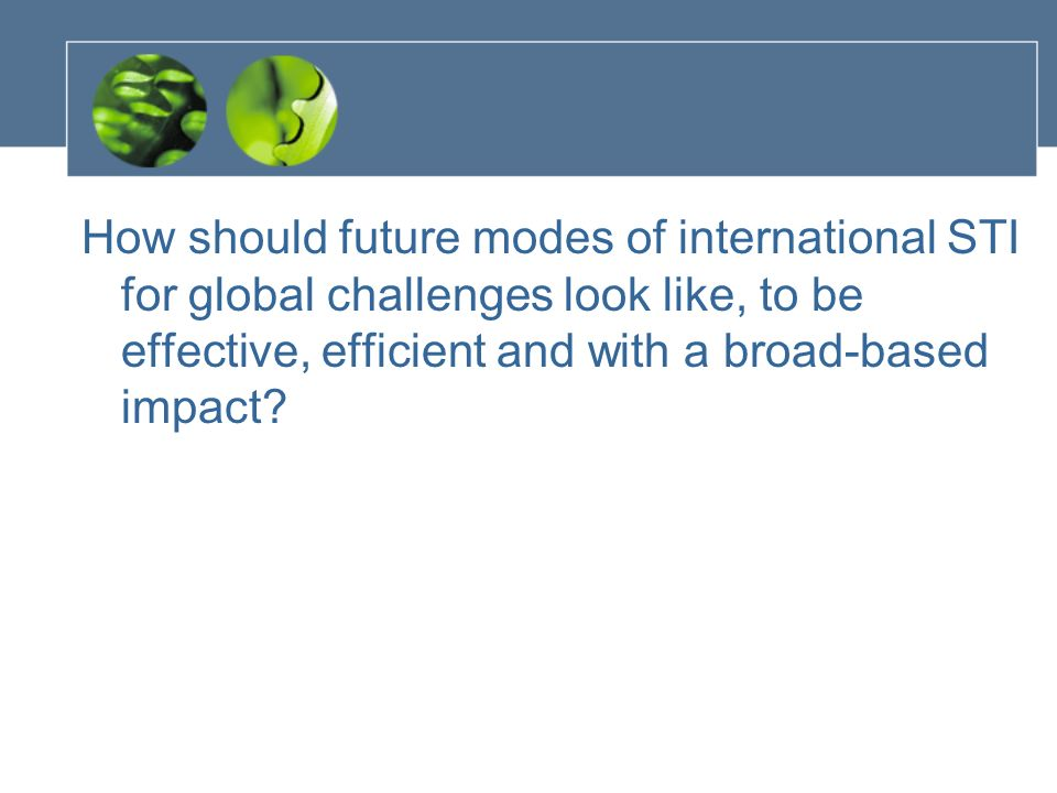 How should future modes of international STI for global challenges look like, to be effective, efficient and with a broad-based impact
