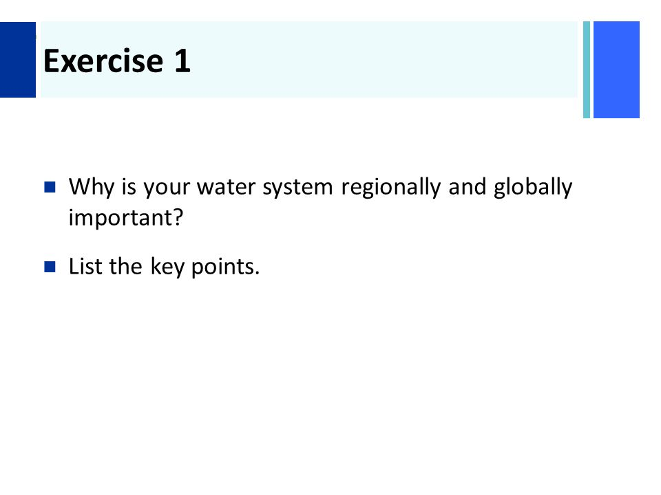 + Exercise 1 Why is your water system regionally and globally important List the key points.