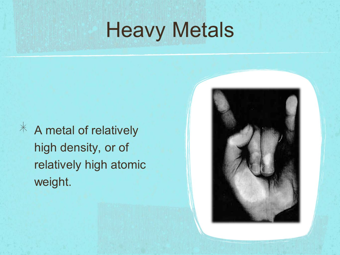 Heavy Metals A metal of relatively high density, or of relatively high atomic weight.