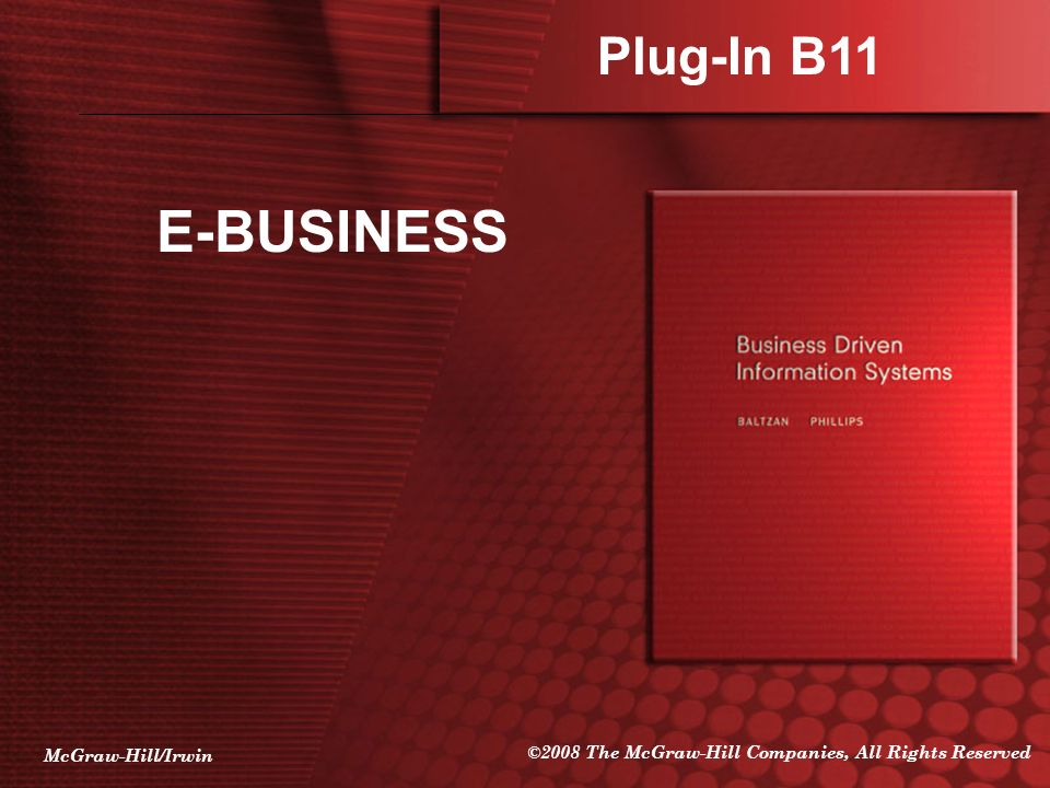 McGraw-Hill/Irwin ©2008 The McGraw-Hill Companies, All Rights Reserved E-BUSINESS Plug-In B11
