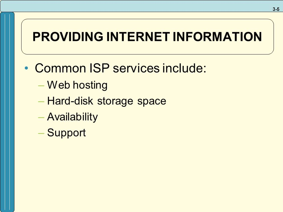 3-5 PROVIDING INTERNET INFORMATION Common ISP services include: –Web hosting –Hard-disk storage space –Availability –Support