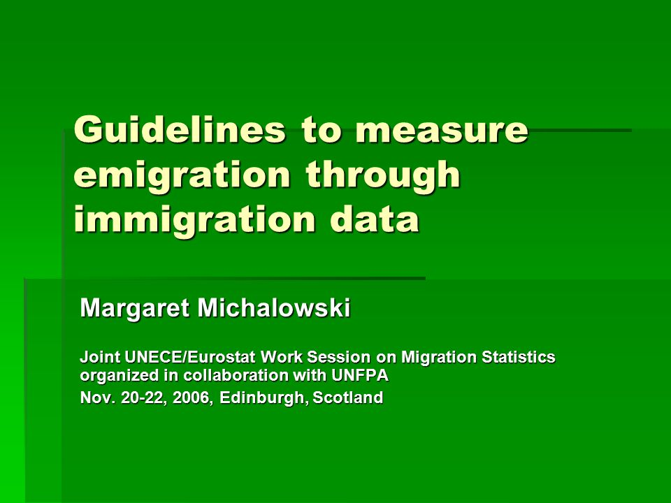 Guidelines to measure emigration through immigration data Margaret Michalowski Joint UNECE/Eurostat Work Session on Migration Statistics organized in collaboration with UNFPA Nov.