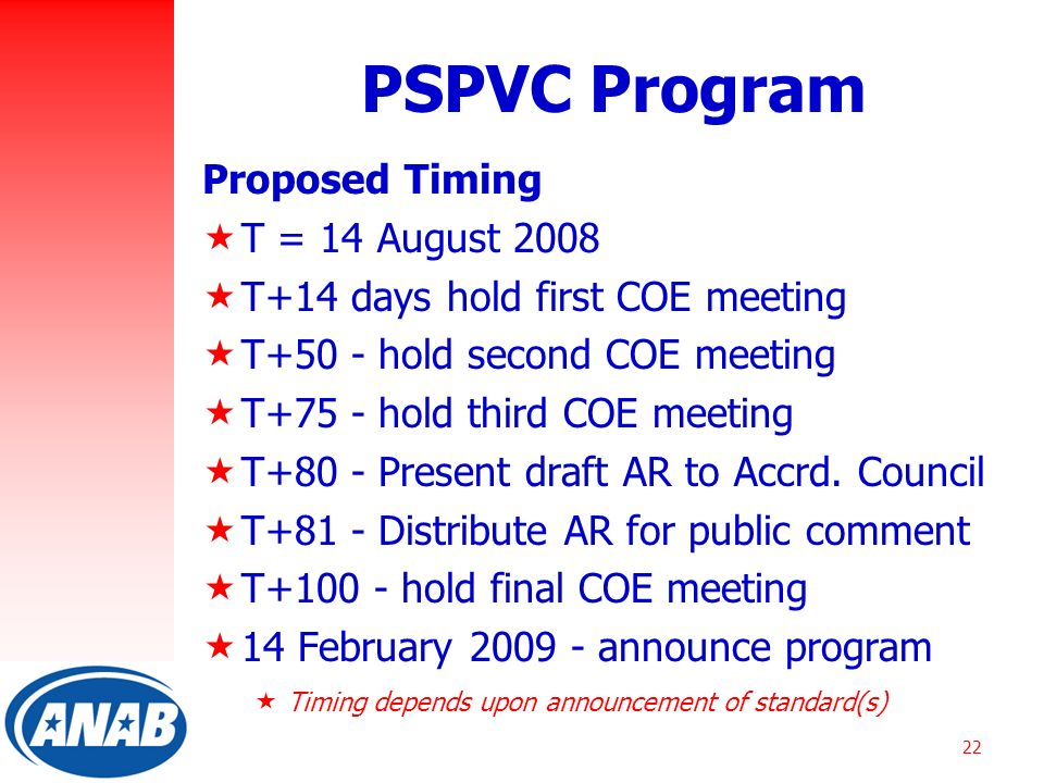 22 PSPVC Program Proposed Timing  T = 14 August 2008  T+14 days hold first COE meeting  T+50 - hold second COE meeting  T+75 - hold third COE meeting  T+80 - Present draft AR to Accrd.