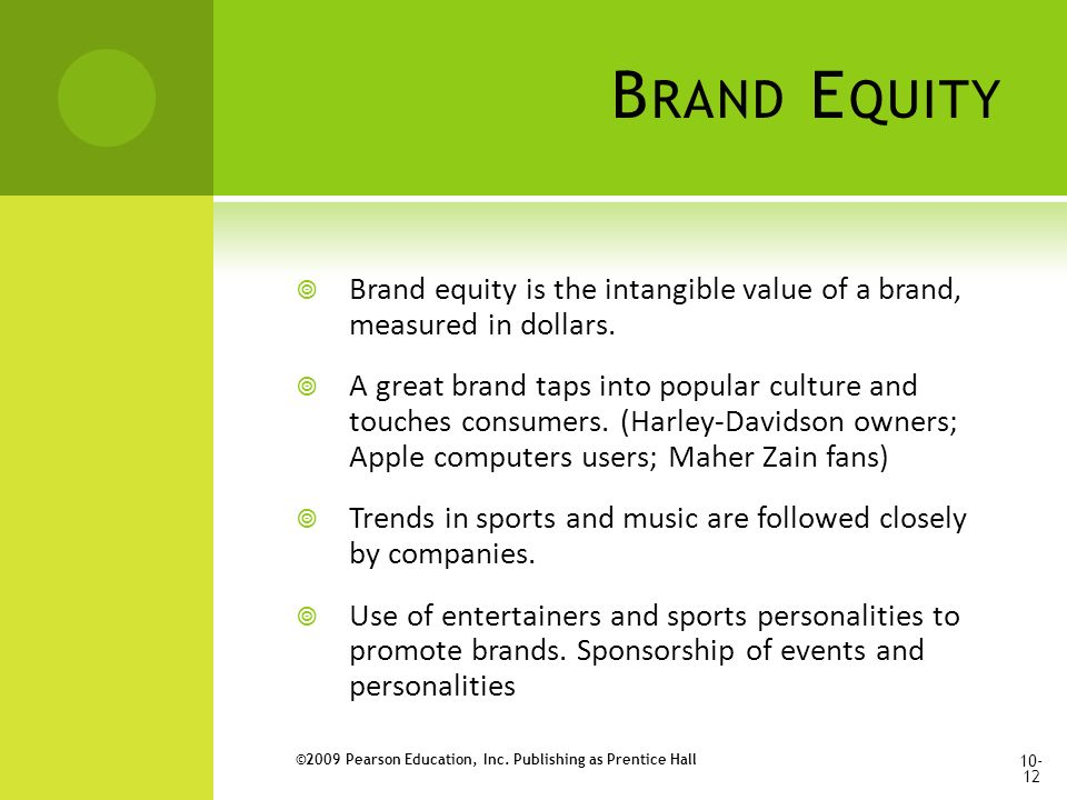 B RAND E QUITY  Brand equity is the intangible value of a brand, measured in dollars.