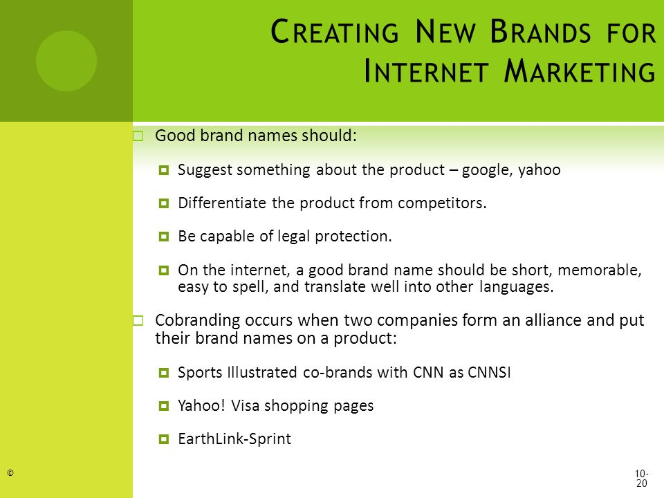 C REATING N EW B RANDS FOR I NTERNET M ARKETING  Good brand names should:  Suggest something about the product – google, yahoo  Differentiate the product from competitors.