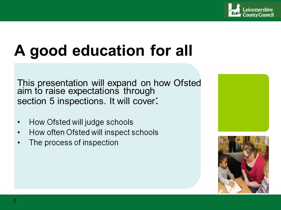 1 A good education for all This presentation will expand on how Ofsted aim to raise expectations through section 5 inspections.