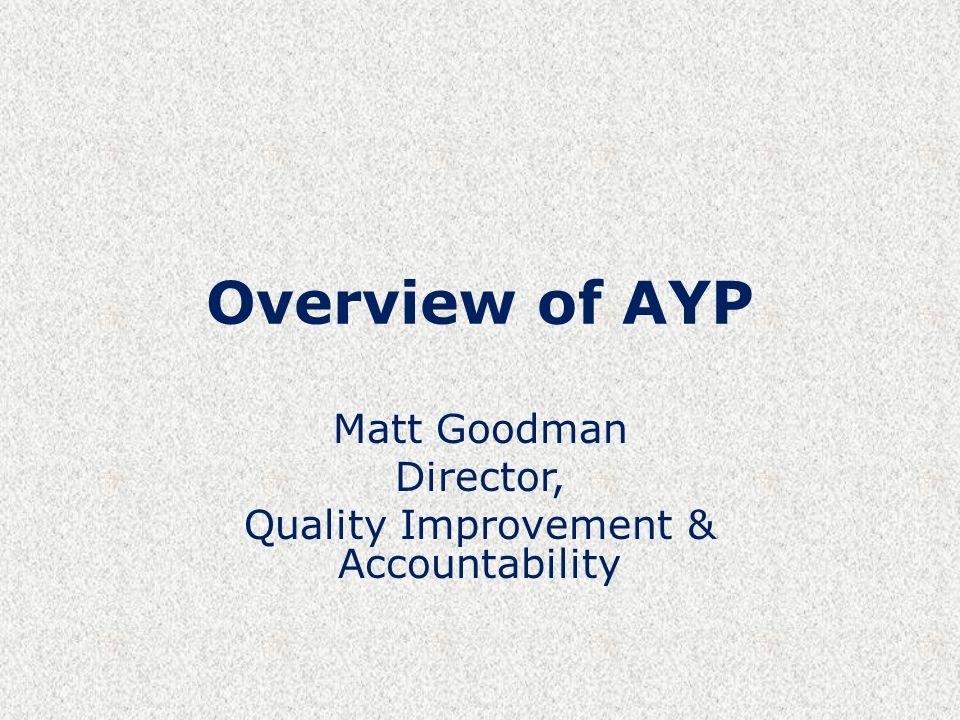 Overview of AYP Matt Goodman Director, Quality Improvement & Accountability