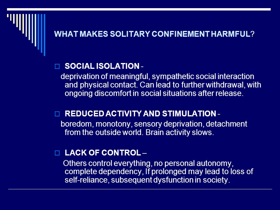 outline speech effects solitary confinement Solitary confinement has been around for centuries it is put in place for prisoners who commit devastating crimes, put other people's lives in danger, or protection for oneself.
