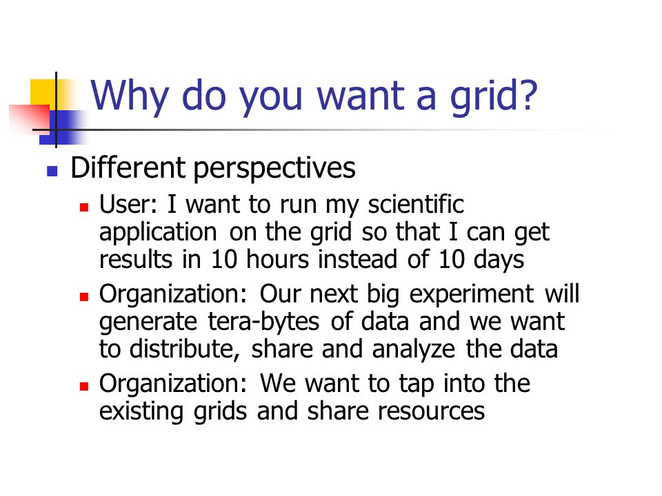 Why do you want a grid.