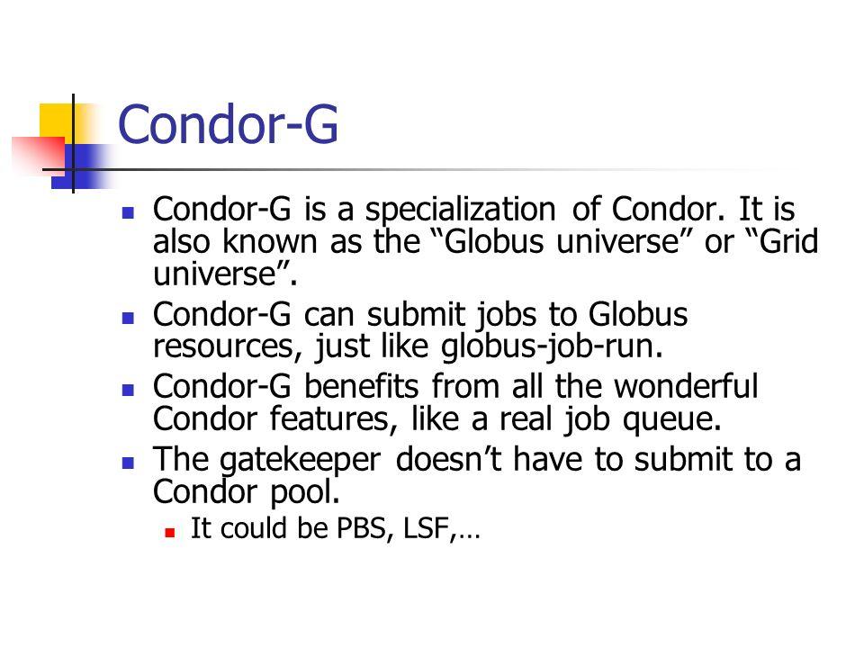 Condor-G Condor-G is a specialization of Condor.