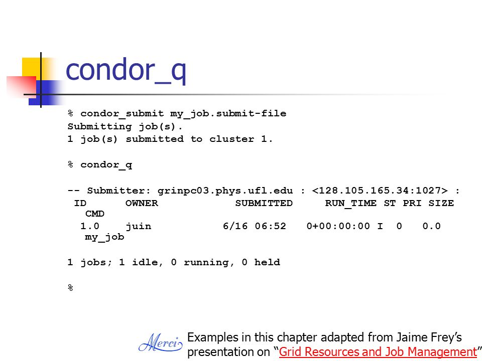 condor_q % condor_submit my_job.submit-file Submitting job(s).