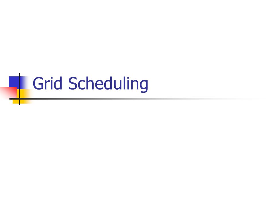 Grid Scheduling