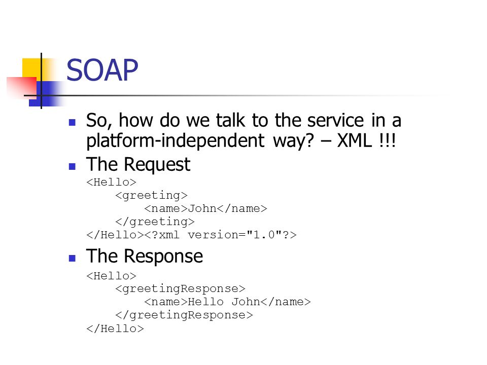 SOAP So, how do we talk to the service in a platform-independent way.
