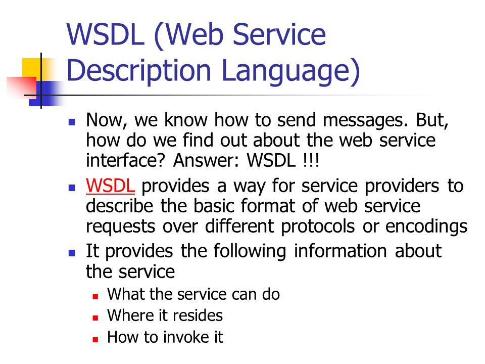 WSDL (Web Service Description Language) Now, we know how to send messages.