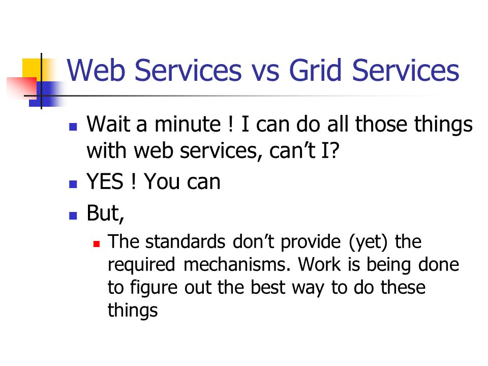 Web Services vs Grid Services Wait a minute . I can do all those things with web services, can't I.