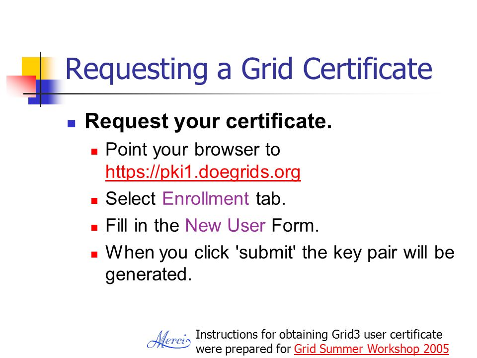 Requesting a Grid Certificate Request your certificate.