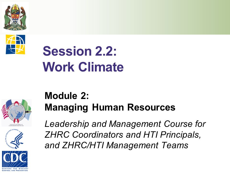 Session 2.2: Work Climate Module 2: Managing Human Resources Leadership and Management Course for ZHRC Coordinators and HTI Principals, and ZHRC/HTI Management Teams