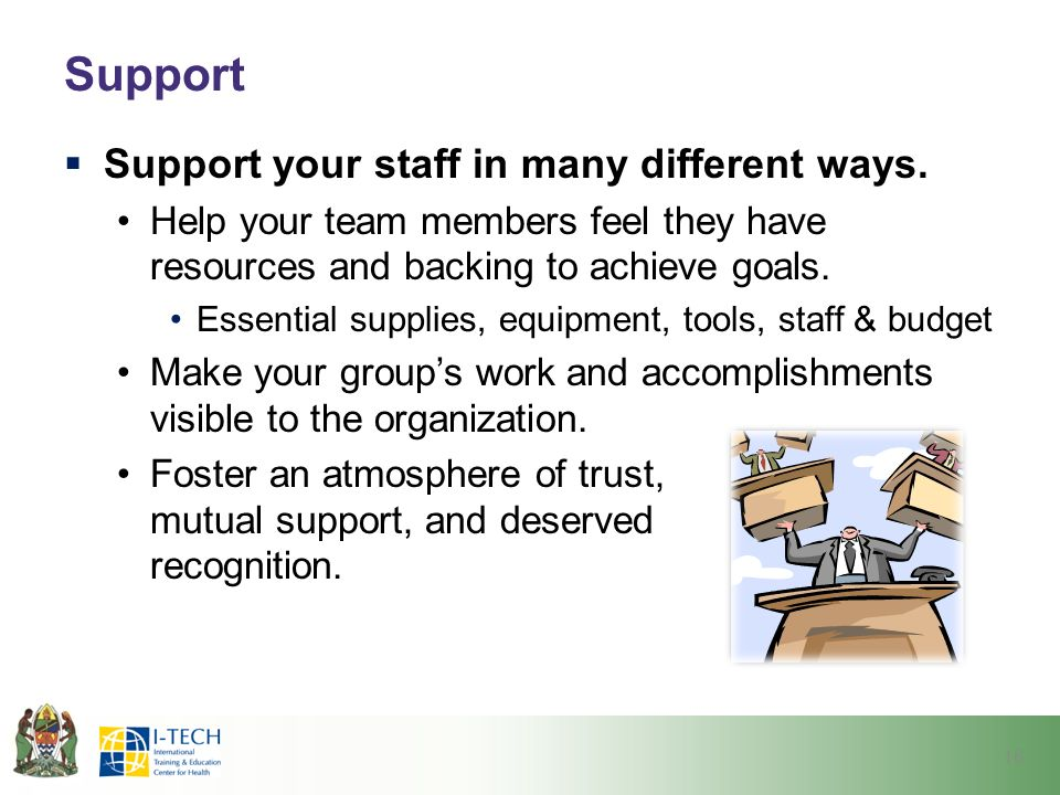 Support  Support your staff in many different ways.