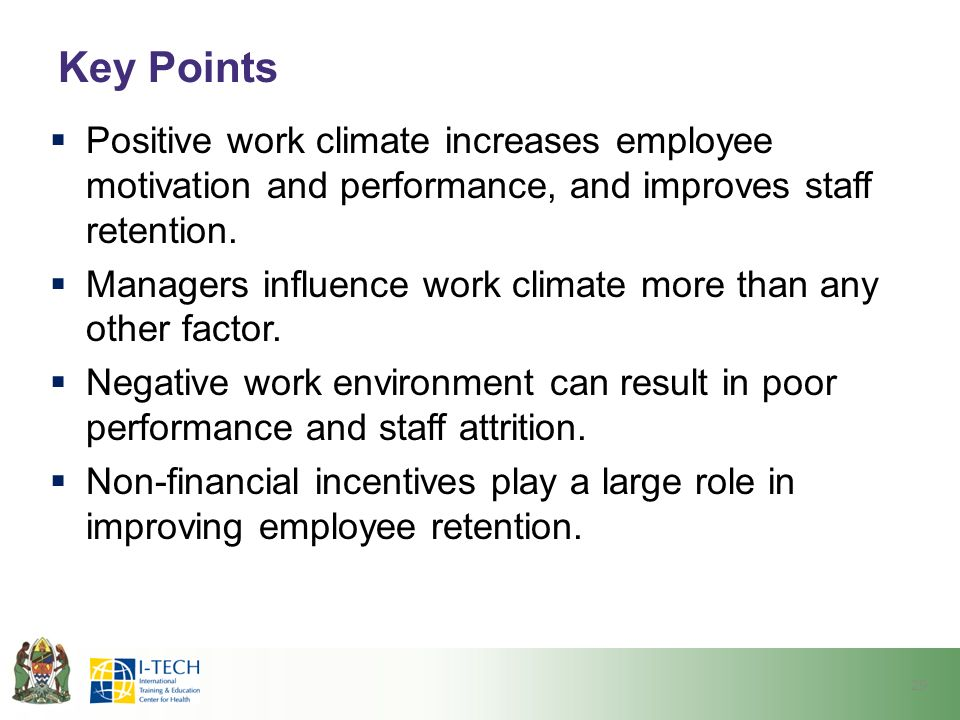Key Points  Positive work climate increases employee motivation and performance, and improves staff retention.