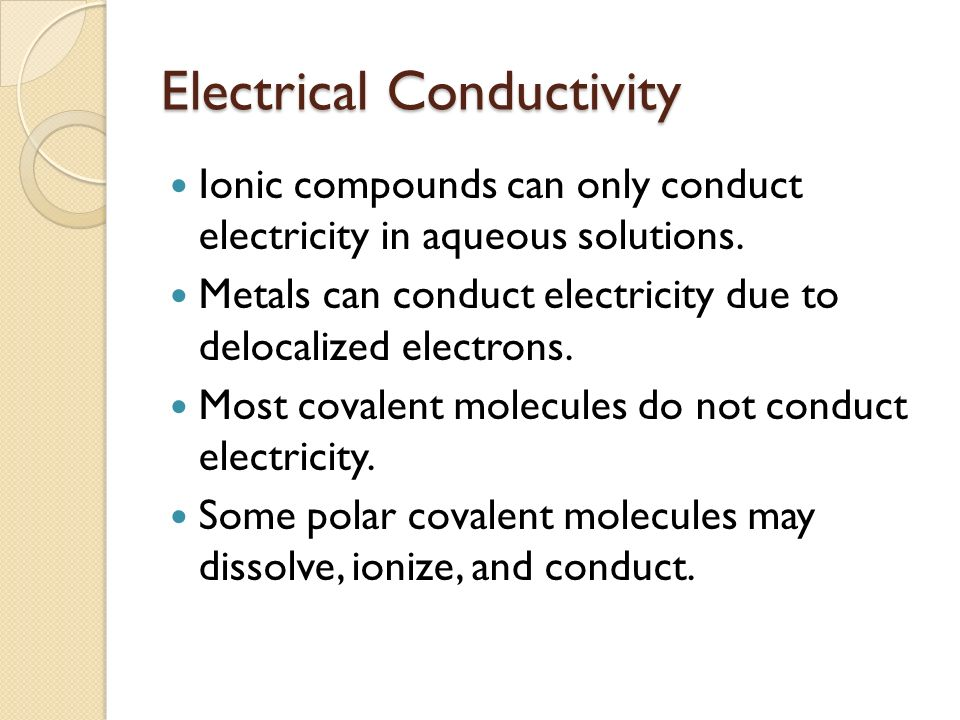 Electrical Conductivity Ionic compounds can only conduct electricity in aqueous solutions.