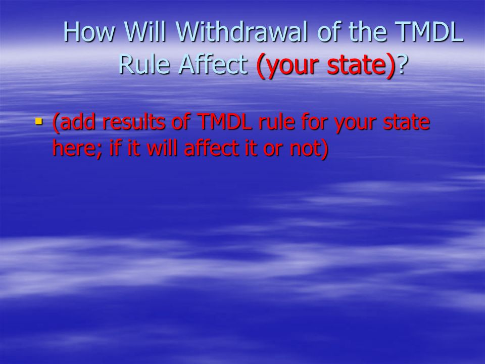 How Will Withdrawal of the TMDL Rule Affect (your state).