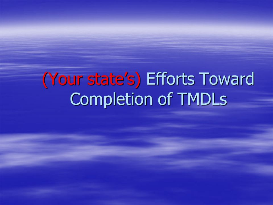 (Your state's) Efforts Toward Completion of TMDLs