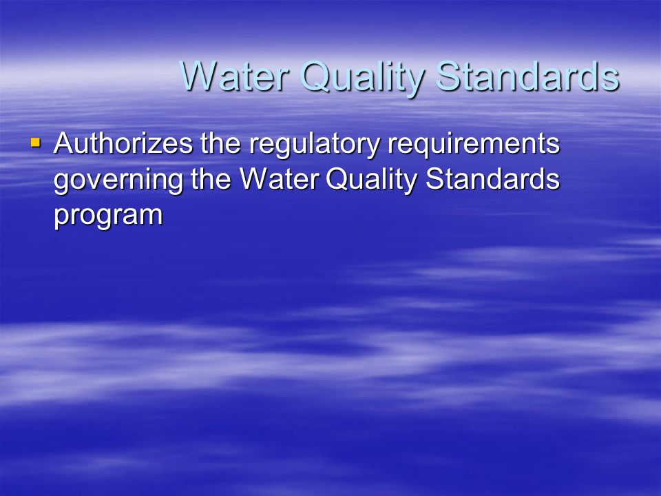 Water Quality Standards  Authorizes the regulatory requirements governing the Water Quality Standards program