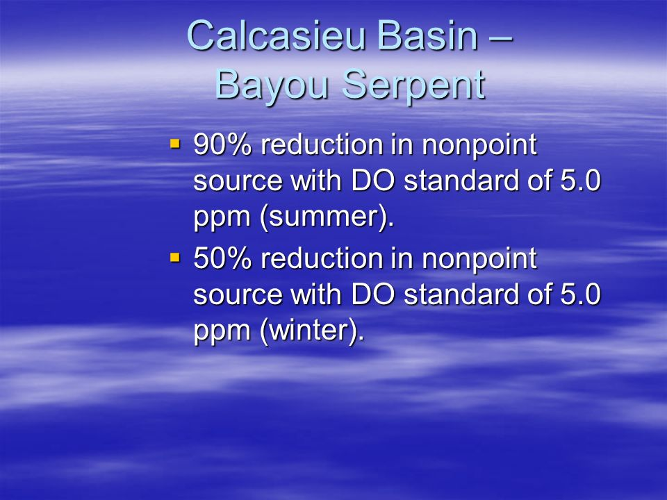 Calcasieu Basin – Bayou Serpent  90% reduction in nonpoint source with DO standard of 5.0 ppm (summer).