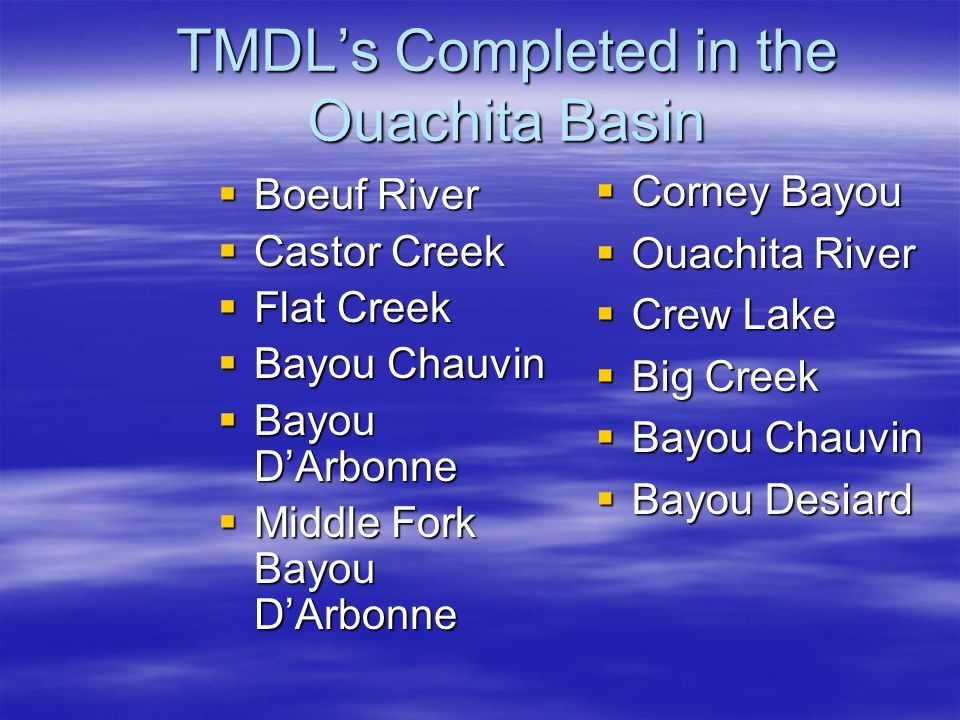 TMDL's Completed in the Ouachita Basin  Boeuf River  Castor Creek  Flat Creek  Bayou Chauvin  Bayou D'Arbonne  Middle Fork Bayou D'Arbonne  Corney Bayou  Ouachita River  Crew Lake  Big Creek  Bayou Chauvin  Bayou Desiard