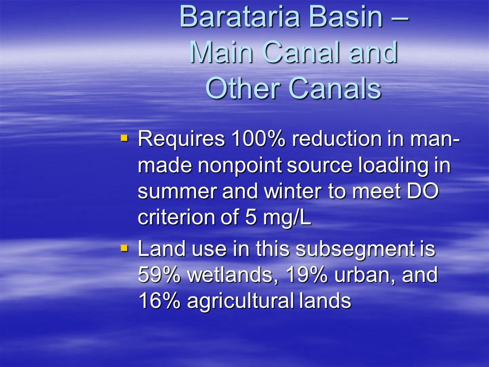 Barataria Basin – Main Canal and Other Canals  Requires 100% reduction in man- made nonpoint source loading in summer and winter to meet DO criterion of 5 mg/L  Land use in this subsegment is 59% wetlands, 19% urban, and 16% agricultural lands