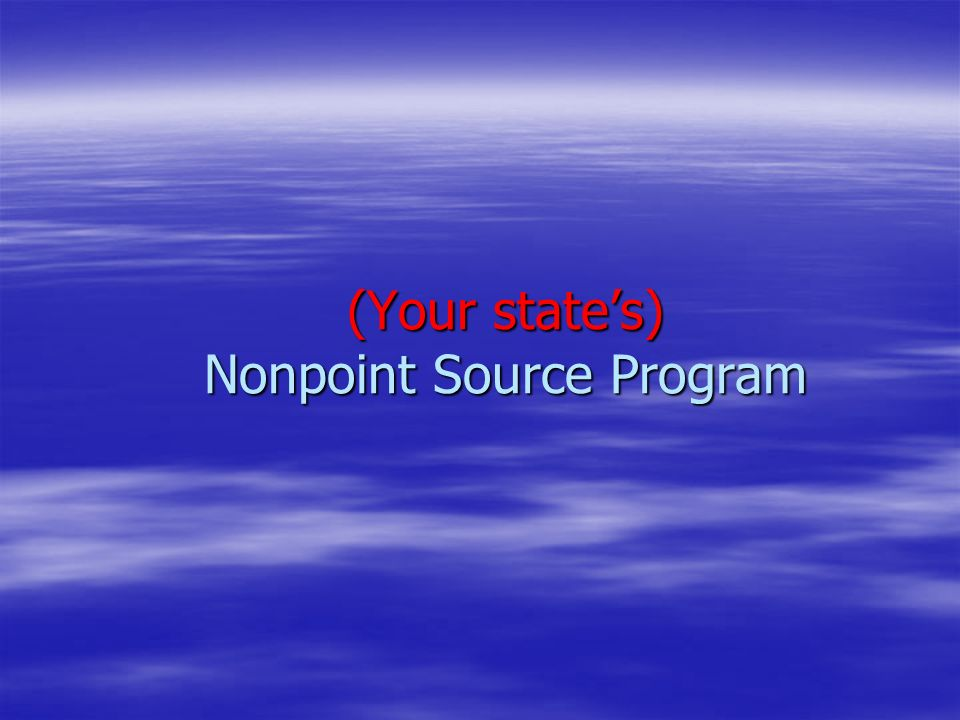 (Your state's) Nonpoint Source Program