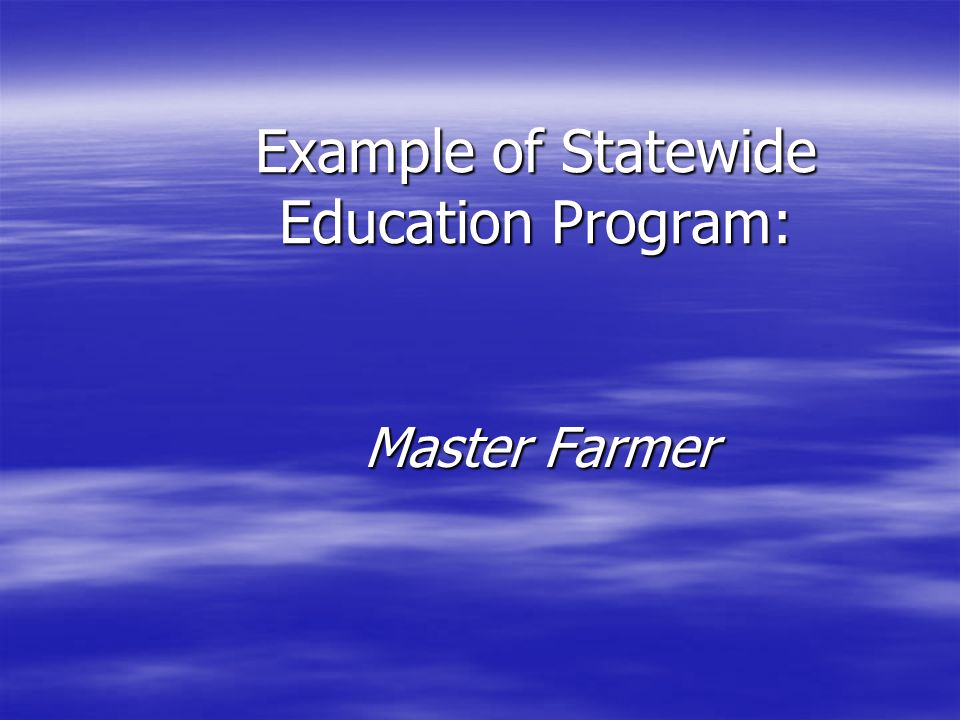 Example of Statewide Education Program: Master Farmer