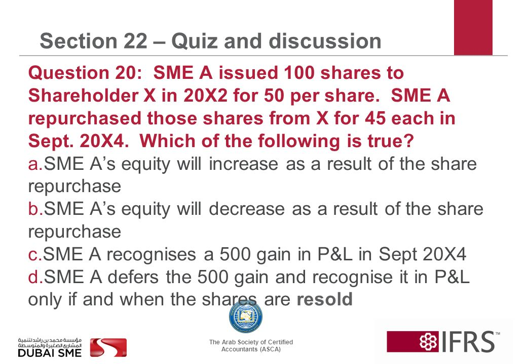 The Arab Society of Certified Accountants (ASCA) Section 22 – Quiz and discussion Question 20: SME A issued 100 shares to Shareholder X in 20X2 for 50 per share.