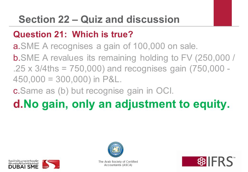 The Arab Society of Certified Accountants (ASCA) Section 22 – Quiz and discussion Question 21: Which is true.