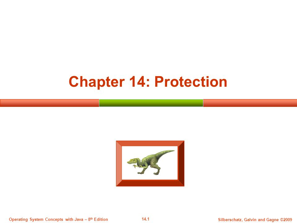 14.1 Silberschatz, Galvin and Gagne ©2009 Operating System Concepts with Java – 8 th Edition Chapter 14: Protection