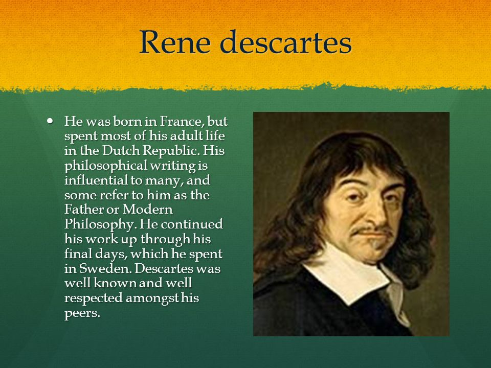 the life and works of rene descartes a philosopher Buy online philosophy book: philosophical sketches the life and ideas of thirty famous philosophers who changed the world chapter fourteen: biography, summary of ideas, quotes, pictures of rene descartes.