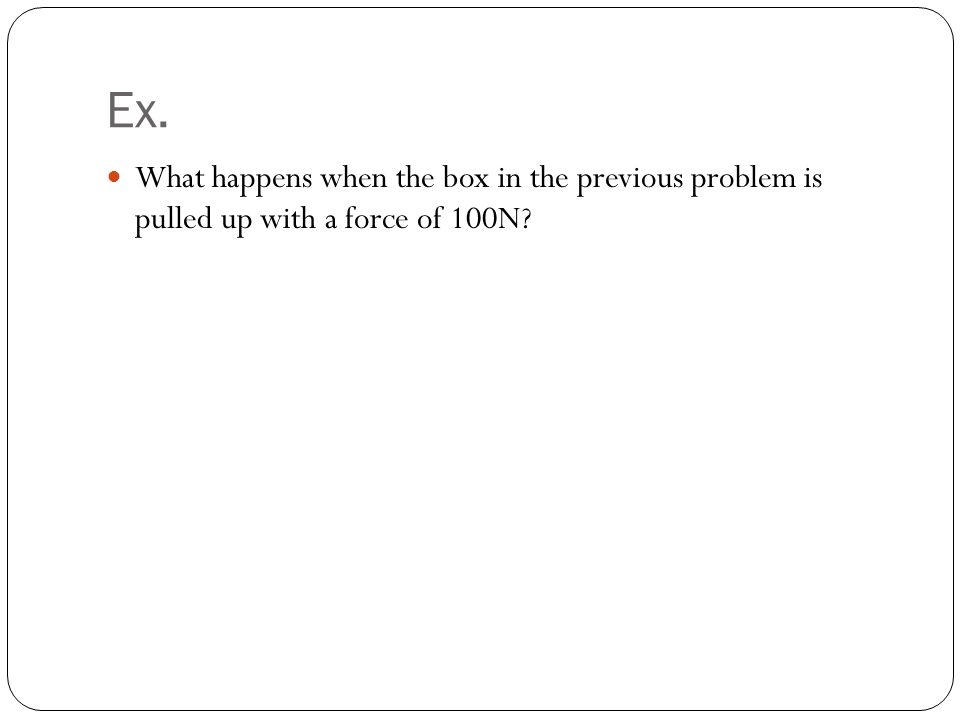 What happens when the box in the previous problem is pulled up with a force of 100N Ex.