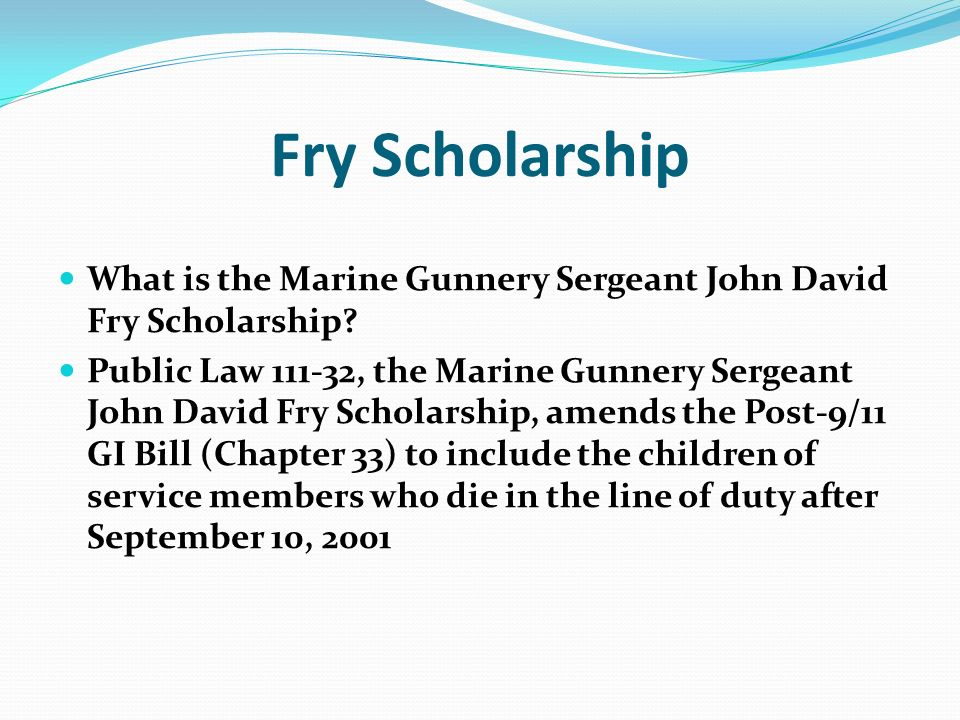 Fry Scholarship What is the Marine Gunnery Sergeant John David Fry Scholarship.