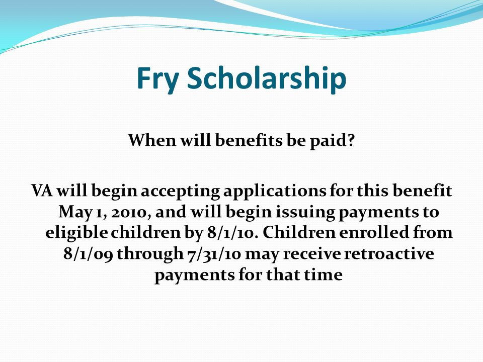 Fry Scholarship When will benefits be paid.