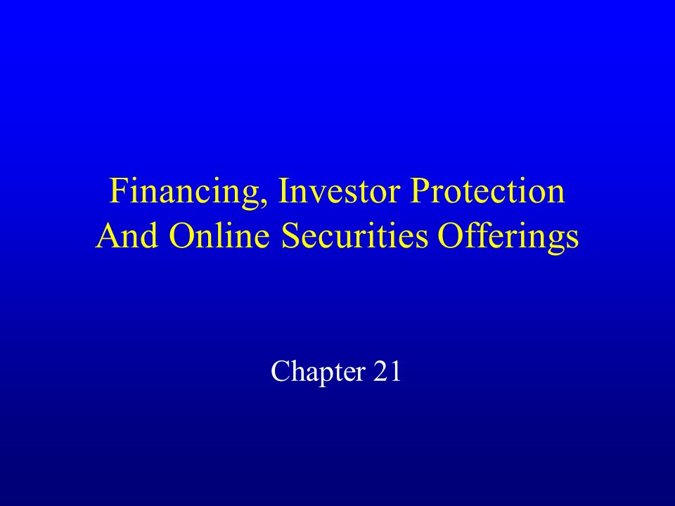 Financing, Investor Protection And Online Securities Offerings Chapter 21