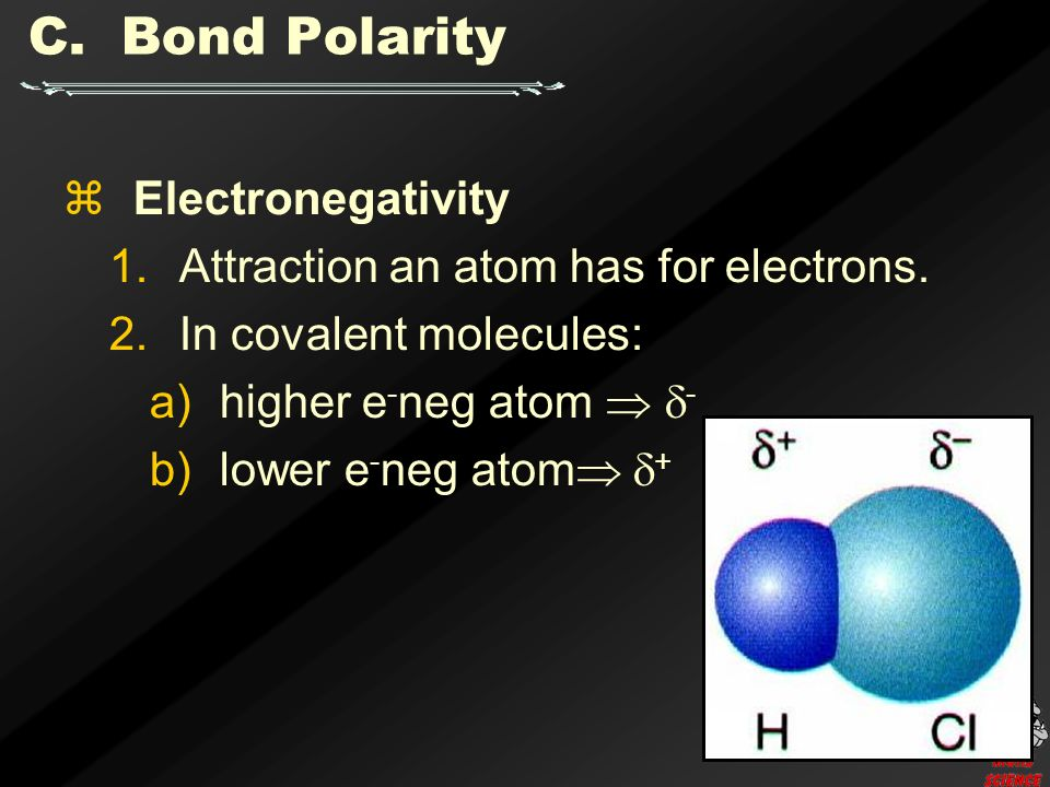C. Bond Polarity  Electronegativity 1.Attraction an atom has for electrons.