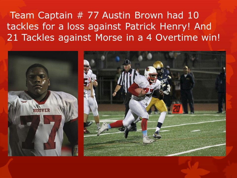 Team Captain # 77 Austin Brown had 10 tackles for a loss against Patrick Henry.