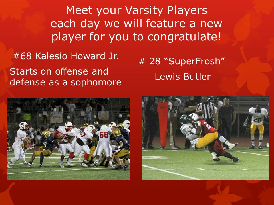 Meet your Varsity Players each day we will feature a new player for you to congratulate.