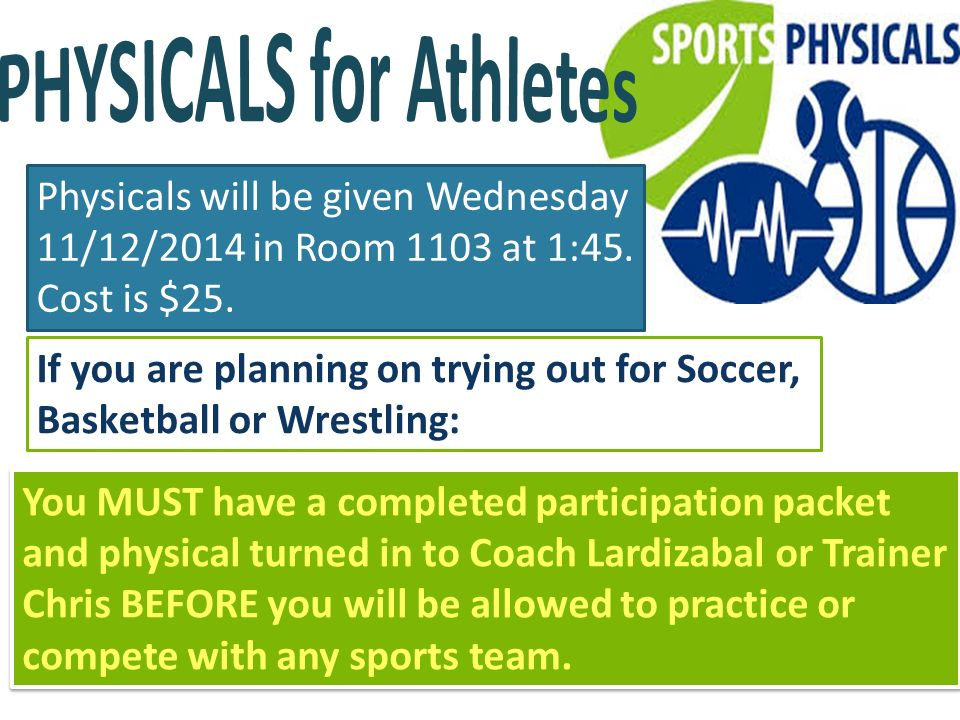 Physicals will be given Wednesday 11/12/2014 in Room 1103 at 1:45.