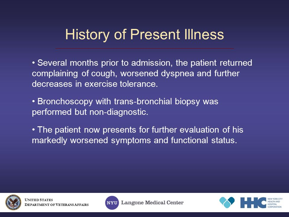 History of Present Illness U NITED S TATES D EPARTMENT OF V ETERANS A FFAIRS Several months prior to admission, the patient returned complaining of cough, worsened dyspnea and further decreases in exercise tolerance.
