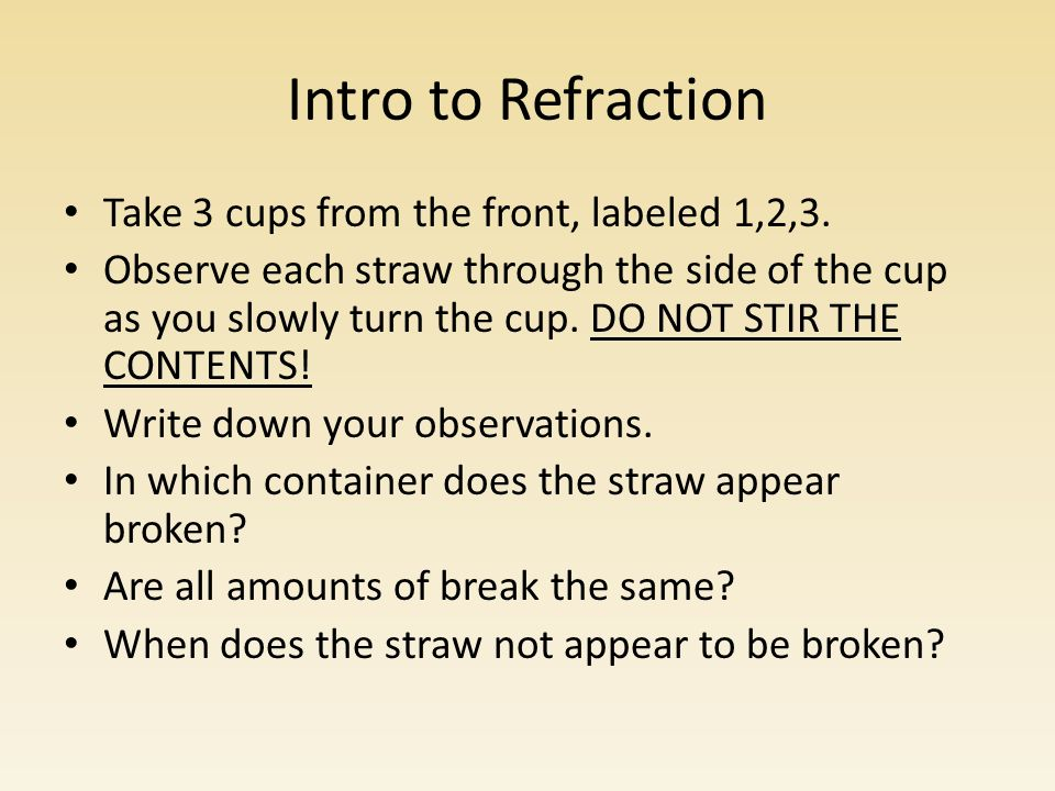 Intro to Refraction Take 3 cups from the front, labeled 1,2,3.