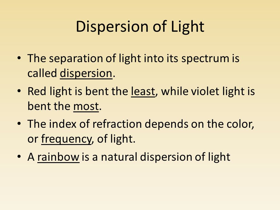 Dispersion of Light The separation of light into its spectrum is called dispersion.