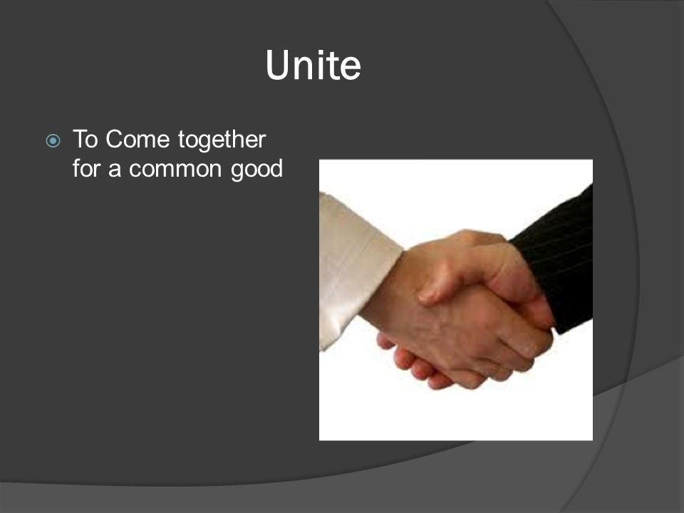 Unite  To Come together for a common good
