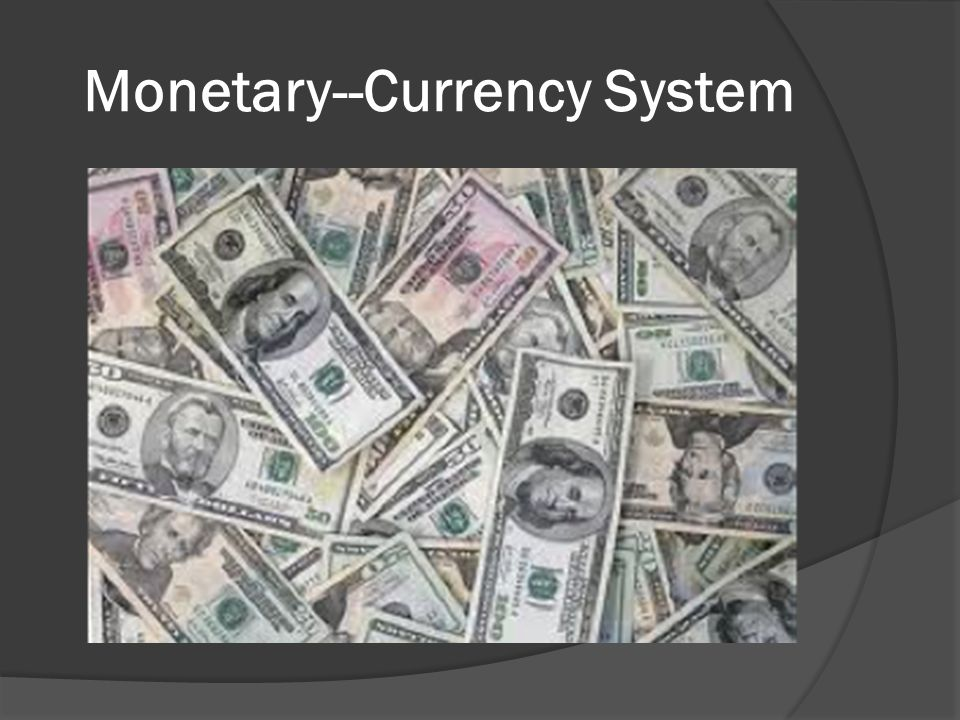 Monetary--Currency System